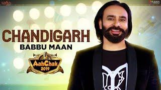 Babbu Maan - Chandigarh | Aah Chak 2019 | New Punjabi Songs 2019 | Punjabi Bhangra Songs