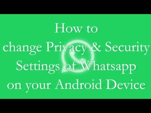How to change Privacy & Security Settings of Whatsapp on your Android Device
