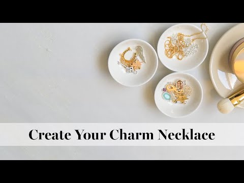DIY - How To Create Your Charm Necklace