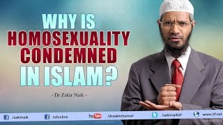 Dr Zakir Naik - Why is Homosexuality condemned in Islam?