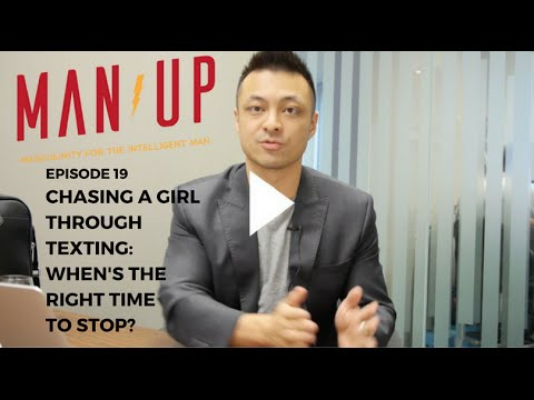 Chasing A Girl Through Texting: When's The Right Time To Stop? - The Man Up Show, Ep. 19