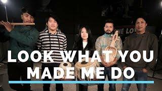 Taylor Swift | Look What You Made Me Do (Cover) | Niran Dangol ft. Palsang Lama
