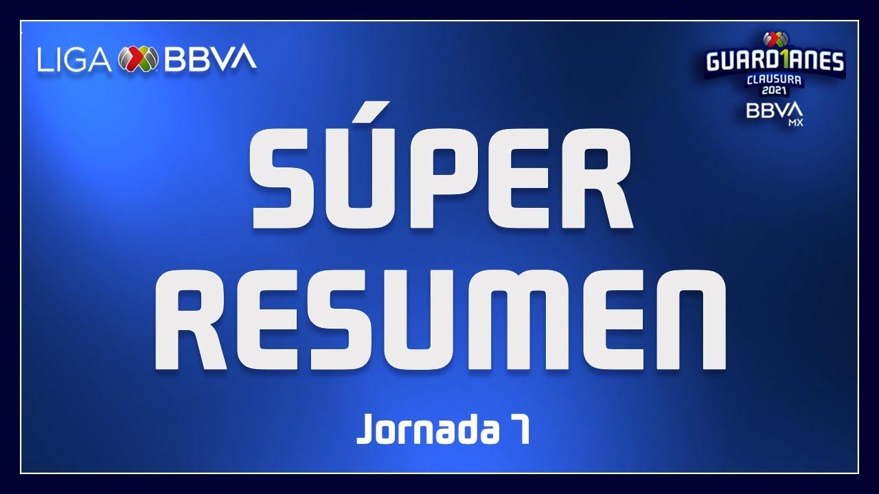 Súper Resumen   Jornada 7 - Guard1anes 2021   Liga BBVA MX