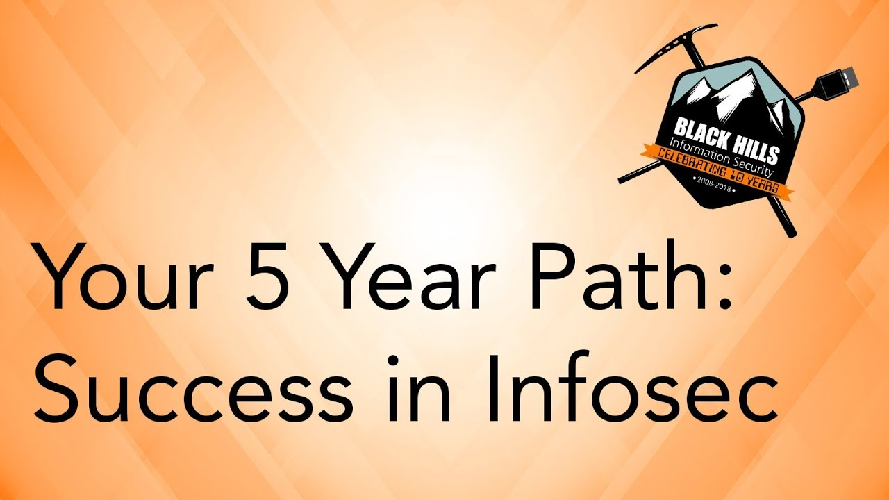 Your 5 Year Path: Success in Infosec
