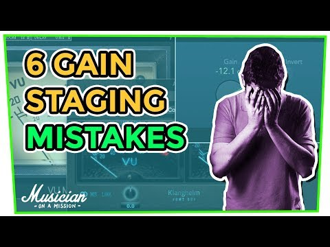 6 Gain Staging Mistakes That Everyone Makes (Are You?) | musicianonamission.com - Mix School #31