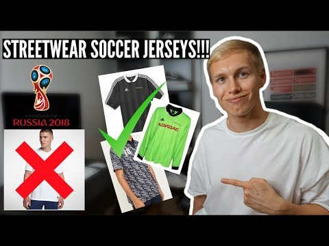 World Cup 2018 How To Style Soccer Jerseys - Mens Fashion 2018