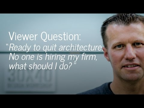 Viewer Question: Quitting architecture if I can't find a client. What should I do?