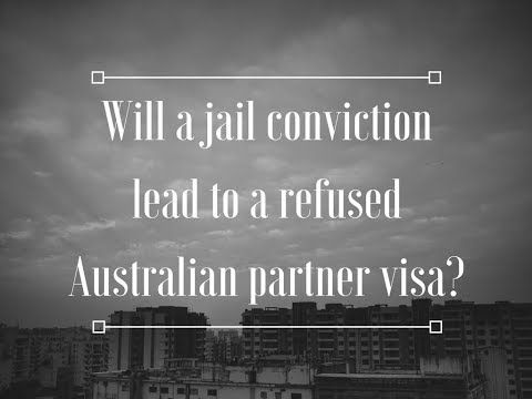 Will a jail conviction lead to a refused Australian partner visa?