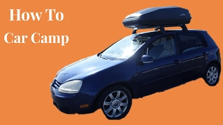 Car Camping - How To Live In Your Car and Travel The Country Cheap