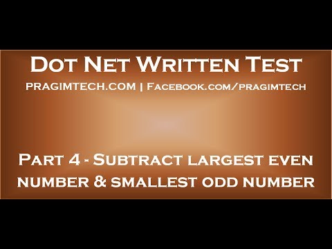 Part 4   Subtract the largest even number and smallest odd number in the given array elements