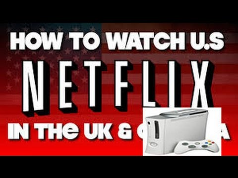 how 2wo get american us netflix in uk/canada for xbox 360