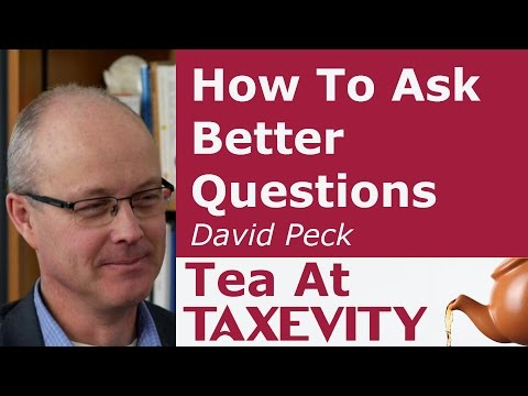 How To Ask Better Questions: David Peck | Tea At Taxevity #69