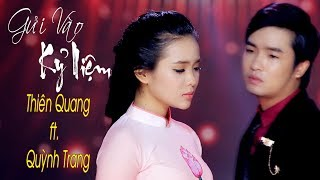 Gửi Vào Kỷ Niệm - Thiên Quang Ft Quỳnh Trang [mv Official]