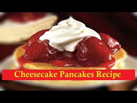 How to make Fast Cheesecake Pancakes Recipe 2017