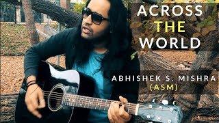 Across The World | Abhishek S. Mishra (ASM)