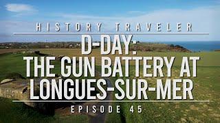 D-Day: The Gun Battery at Longues-sur-Mer | History Traveler Episode 45