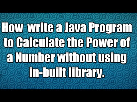 How  write a Java Program to Calculate the Power of a Number without using in-built library.
