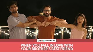 FilterCopy | When You Fall In Love With Your Brother's Best Friend | Ft. Ambrish, Shreya, Abhinav