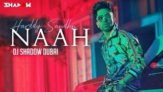 Harrdy Sandhu - Naah   DJ Shadow Dubai Remix   Full Video