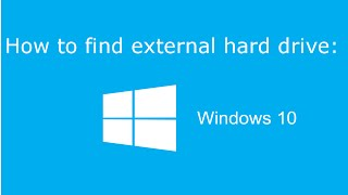 How to find your External Hard Drive in Windows 10