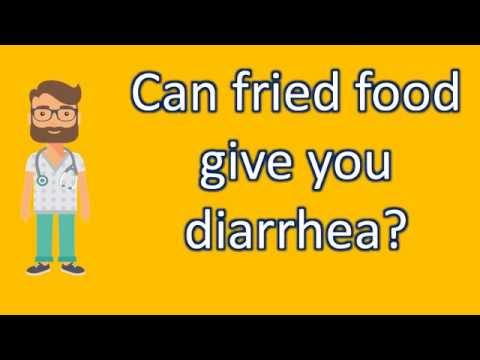 Can fried food give you diarrhea ? | Good Health Channel