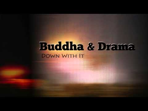 Buddha & Drama - Down With It