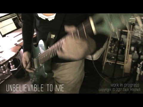 unbelievable to me - rough demo