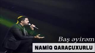 Namiq Qaraçuxurlu - Baş əyirəm