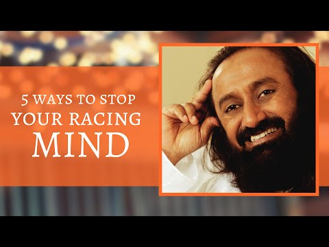 5 Ways to Stop Your Racing Mind - Know it all in this 1 min video - By Sri Sri Ravi Shankar