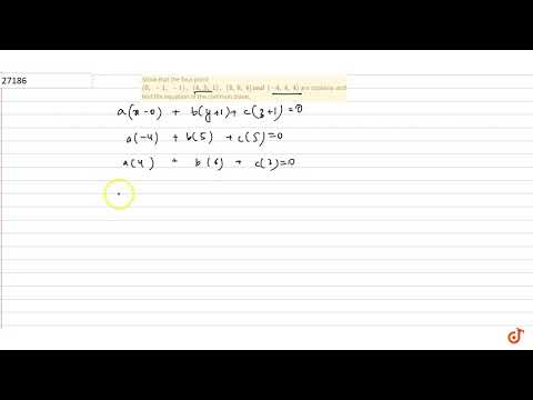 Show that the four point `(0,-1,-1),(4,5,1),(3,9,4)a n d(-4,4,4)` are coplanar and find the equation