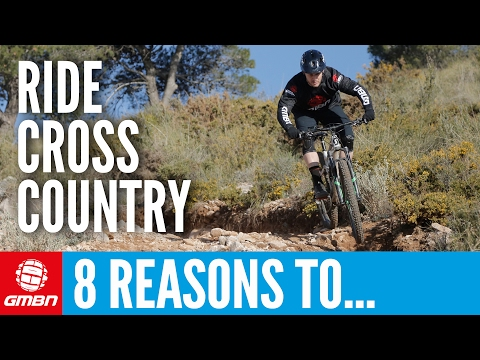 8 Reasons To Ride Cross Country On Your Mountain Bike