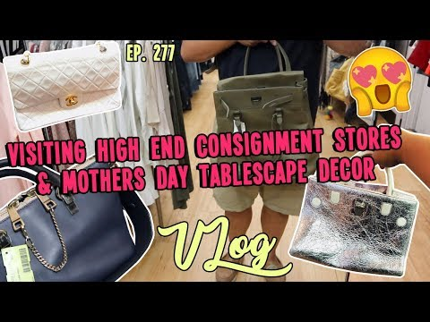 VISITING HIGH END CONSIGNMENT STORES & MOTHERS DAY TABLESCAPE DECOR   VLOG EP. 277