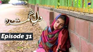 Dil-e-Gumshuda - EP 31 - 11th Nov 2019 - HAR PAL GEO DRAMAS