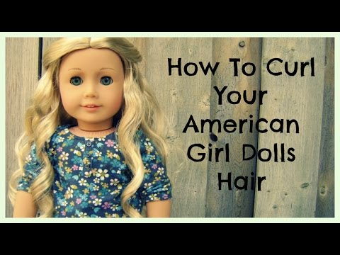 How To Curl Your American Girl Dolls Hair