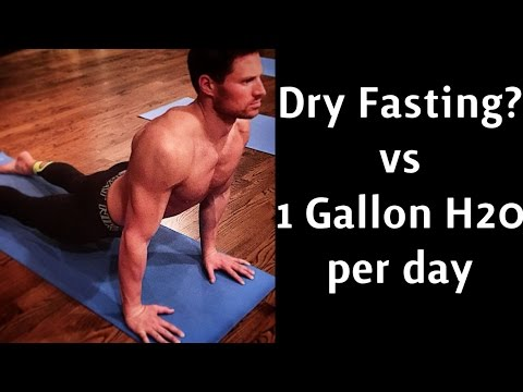 Should we try Dry Fasting? - How much water do we really need to drink for health? 1 Gallon per day?