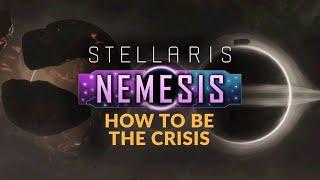 HOW TO BE THE CRISIS in Stellaris Nemesis DLC (Guide, Tips \u0026 Tricks)