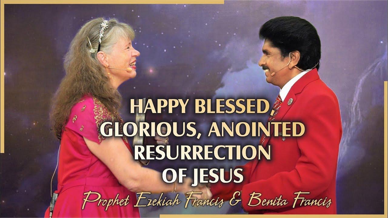 Happy, Blessed, Glorious, Anointed Resurrection of Jesus | Benita Francis | Ezekiah Francis
