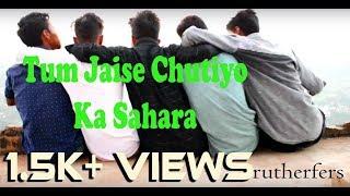 Tum Jaise Chutiyo Ka Sahara Hai Dosto full song | rutherfers | 2019 new song | rajeev raja new song