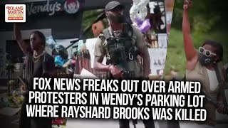Fox News Freaks Out Over Armed Protesters In Wendy's Parking Lot Where Rayshard Brooks Was Killed