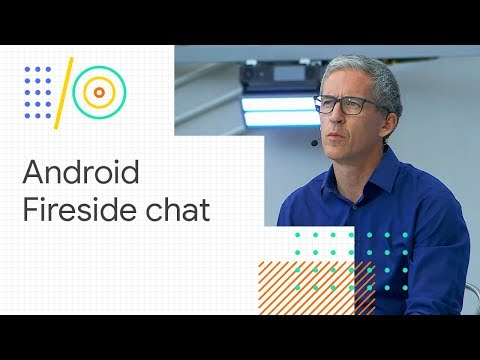 Android fireside chat (Google I/O '18)