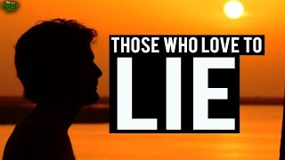 Those Who Love To Lie