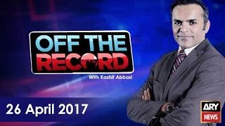 Off The Record  26th April 2017-Who came to offer Rs10 billion to Imran Khan? Who was he related to?