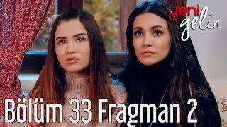 Download Yeni Gelin 33. Bölüm 2. Fragman Video