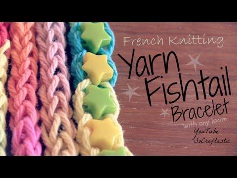 DIY FRENCH KNITTING : Yarn Fishtail Friendship Bracelet - How To - Rainbow Loom | SoCraftastic