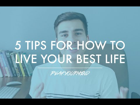 How To Live Your Best Life : 5 Quick Tips To Live Life Fully