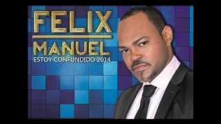 Felix Manuel  Estoy Confundido