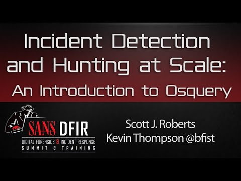 DFIR Summit 2016: Incident Detection and Hunting at Scale: An Introduction to Osquery