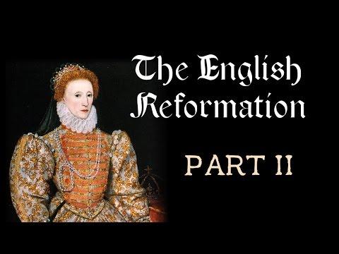 The English Reformation (Part II: Edward VI, Bloody Mary, Elizabeth I)
