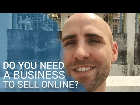 Do You Need A Business To Sell Online?