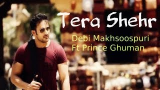 Tera Shehr - Debi Makhsoospuri Ft Prince Ghuman - Latest Punjabi Songs 2014